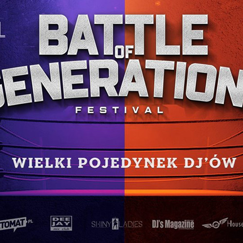 Battle of Generations Festival vol.1 ✭Poznań✭ 12 Dj'ów
