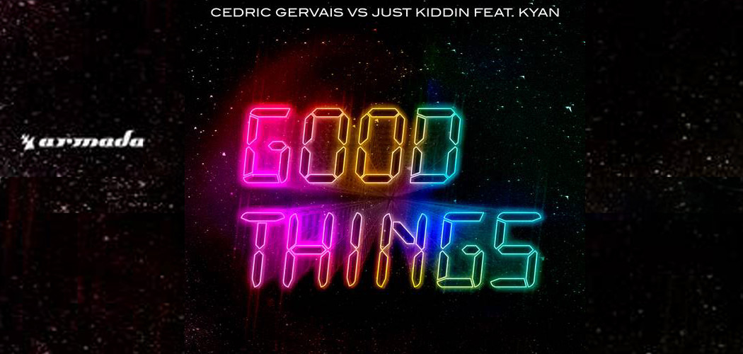 Cedric Gervais vs. Just Kiddin feat. Kyan - Good Things